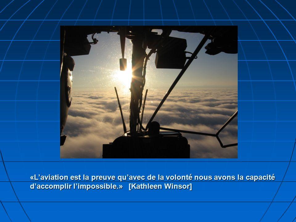 «L'aviation est la preuve qu'avec de la volonté nous avons la capacité d'accomplir l'impossible.» [Kathleen Winsor]